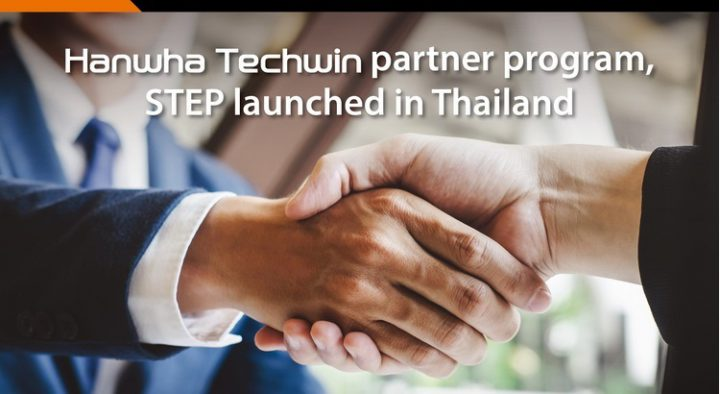 Hanwha Techwin STEP Partner Program launched in Thailand